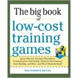 Big Book of Low-Cost Training Games: Quick, Effective Activities that Explore Communication, Goal Setting, Character Development, Teambuilding, and More_And Won't Break the Bank!