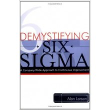 Demystifying Six Sigma - A Company Wide Approach to Continuos Improvement
