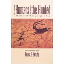 The Hunters and the Hunted: A Non-Linear Solution for Reengineering the Workplace (Corporate Leadership)
