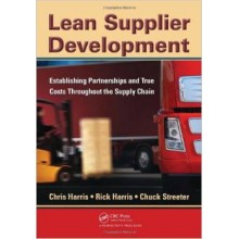 Lean Supplier Development: Establishing Partnerships and True Costs Throughout the Supply Chain