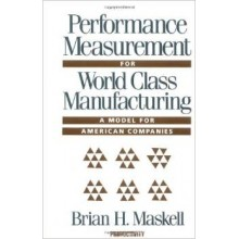 Performance Measurement for World Class Manufacturing: A Model for American Companies (Corporate Leadership)