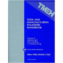 Tool and Manufacturing Engineers' Handbook: Material and Part Handling in Manufacturing v. 9