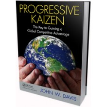 Progressive Kaizen:The Key to Making Kaizen a Formidable Competitive Weapon