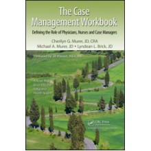 The Case Management Workbook:Defining the Role of Physicians, Nurses and Case Managers