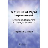 A Culture of Rapid Improvement:Creating and Sustaining an Engaged Workforce